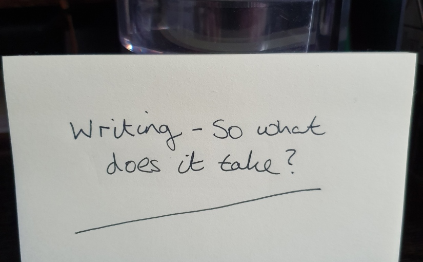 Writing – So what does ittake?
